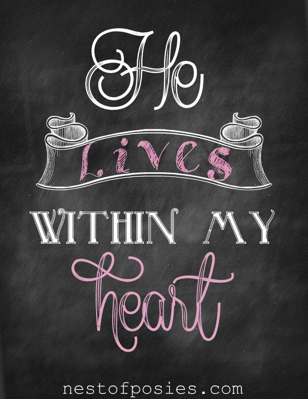 He Lives within my heart Chalkboard Printable via Nest of Posies