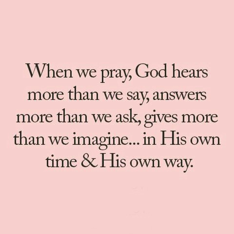 God hears more than we say, answer more than we ask