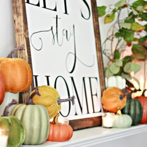 Let's Stay Home Fall Mantel