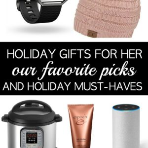 Holiday Gifts for Her | Our favorite Gift Must Haves